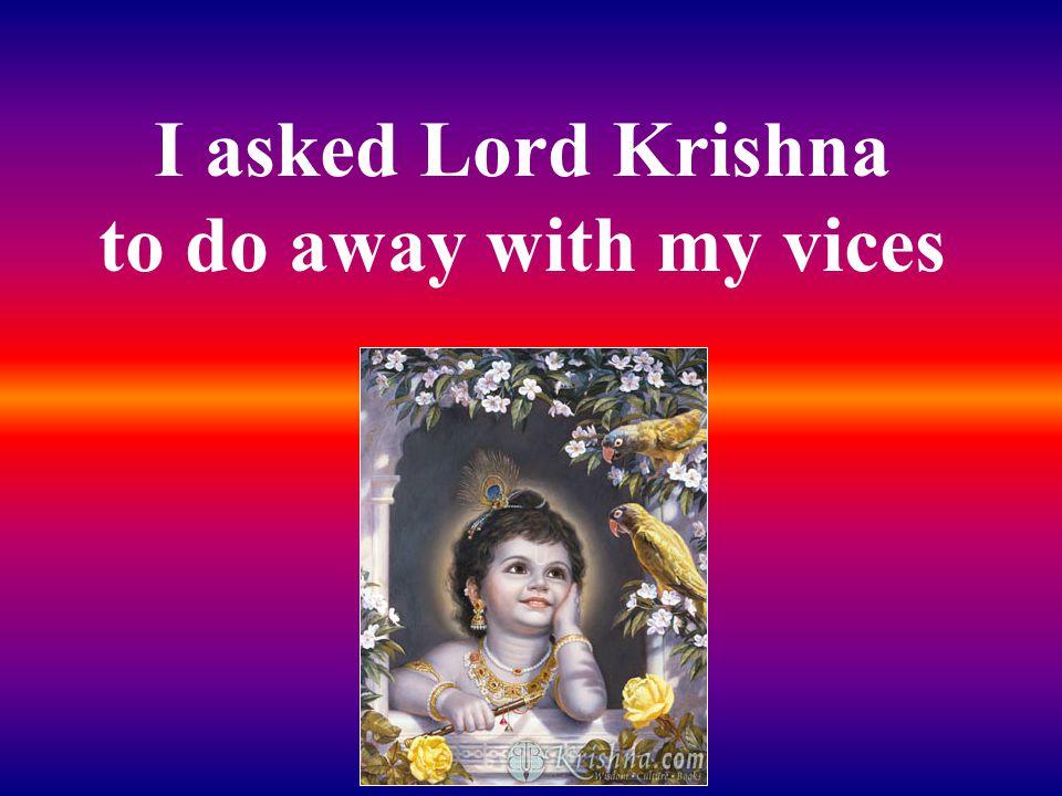 I asked Lord Krishna to make my spirit grow