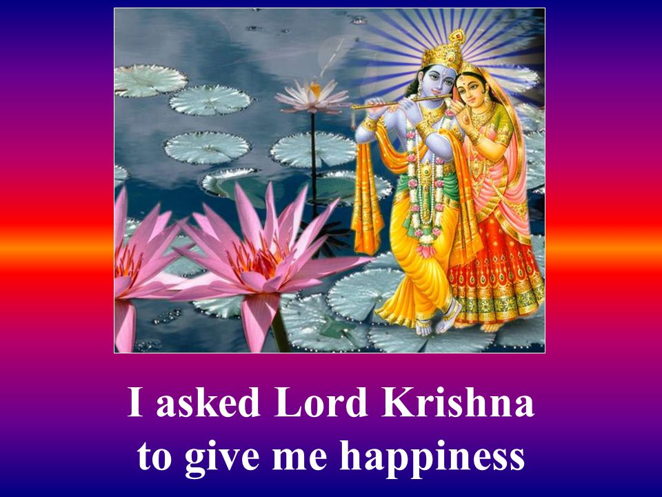 Krishna said: Patience is a byproduct of difficulties. It is not given but learned