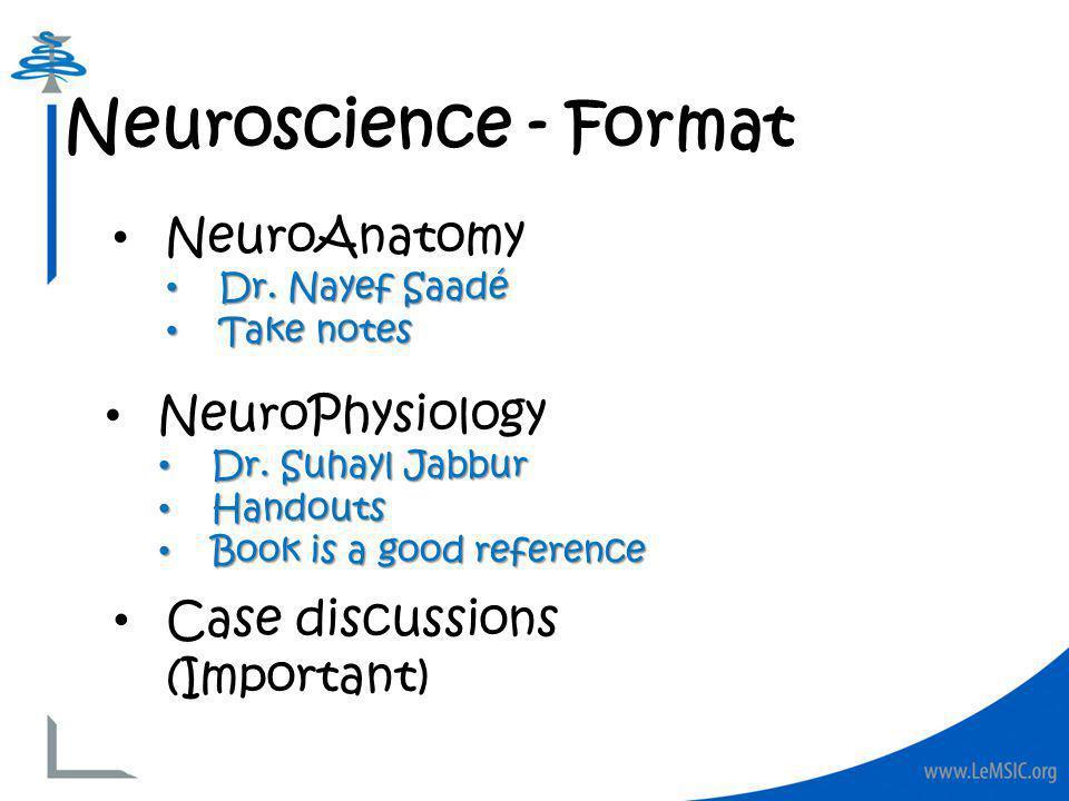 Neuroscience - Format NeuroAnatomy Dr. Nayef Saadé Dr.