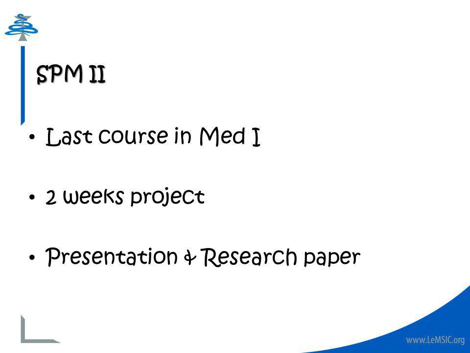 Last course in Med I 2 weeks project Presentation & Research paper SPM II