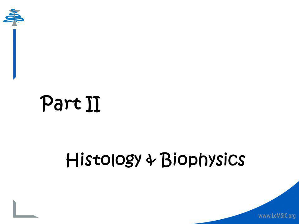 Part II Histology & Biophysics