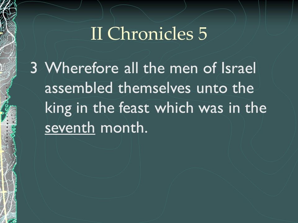 3Wherefore all the men of Israel assembled themselves unto the king in the feast which was in the seventh month.