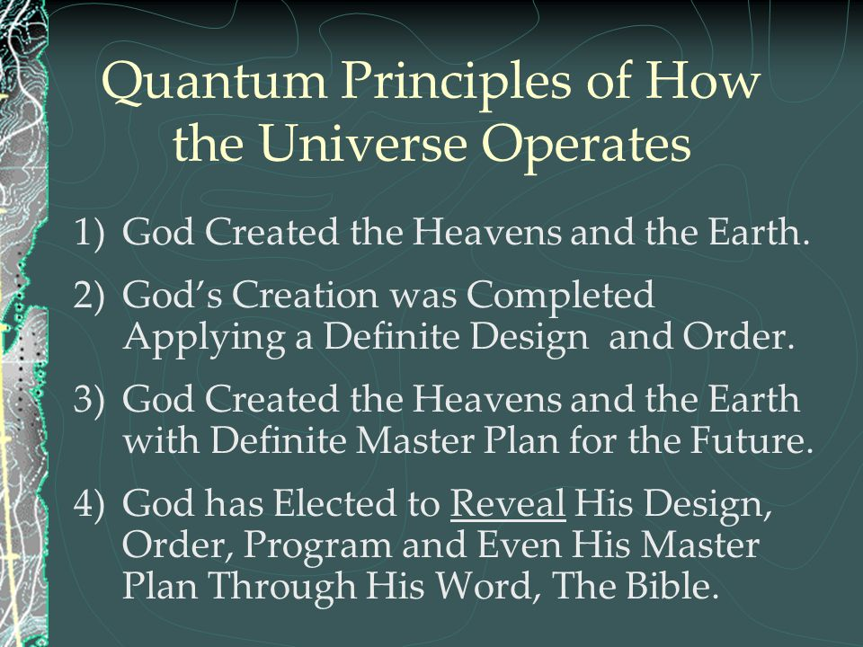 Quantum Principles of How the Universe Operates 1)God Created the Heavens and the Earth. 2)God's Creation was Completed Applying a Definite Design and