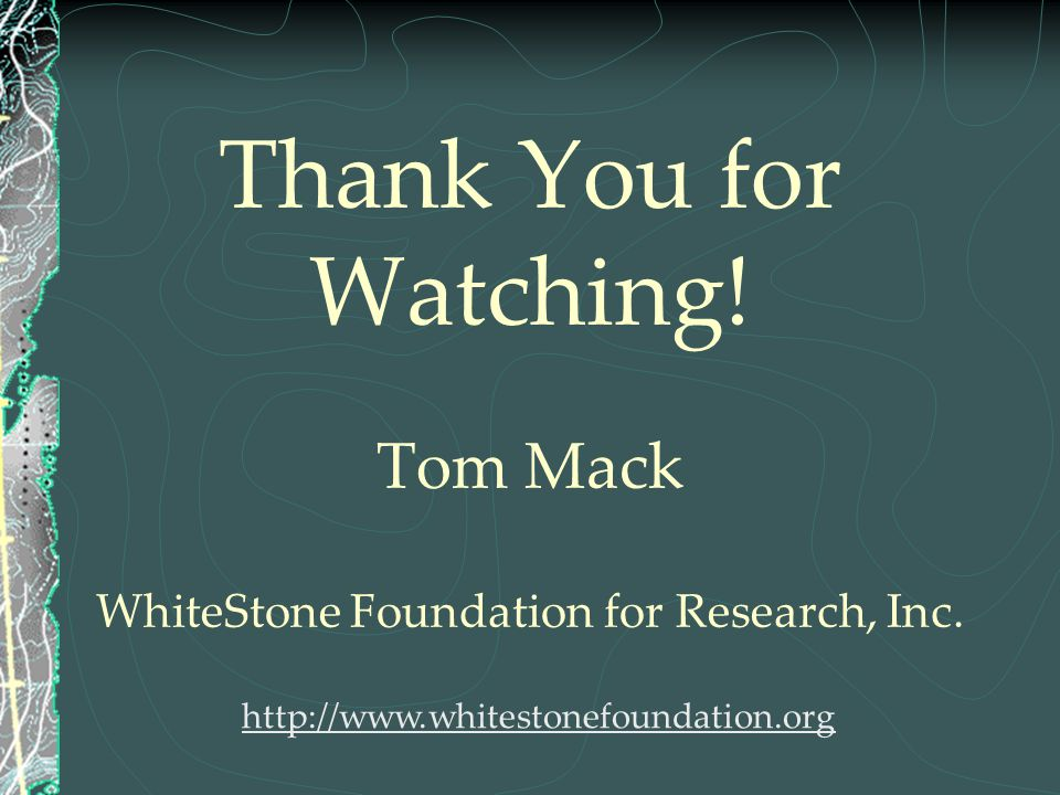 Thank You for Watching! Tom Mack WhiteStone Foundation for Research, Inc. http://www.whitestonefoundation.org