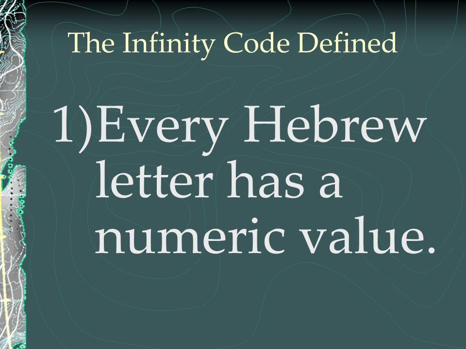 The Infinity Code Defined 1)Every Hebrew letter has a numeric value.