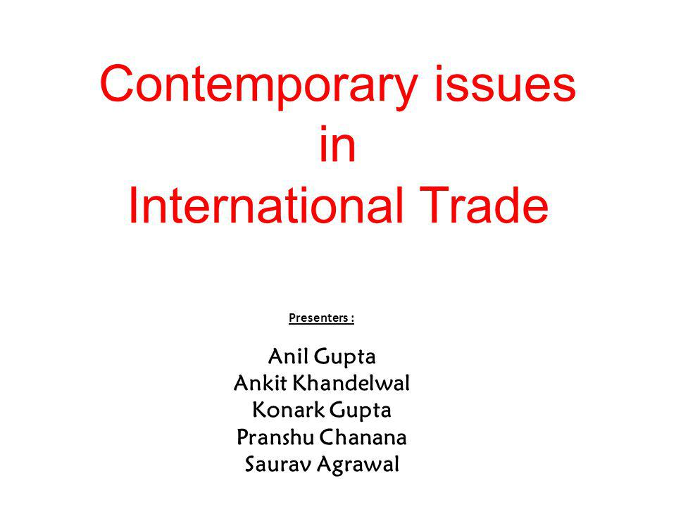 Various issues occur in international trade which cannot be overseen Issues may be categorized in – Economic issues Technical issues Social issues Cultural issues Environmental issues