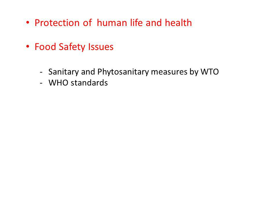 Protection of human life and health Food Safety Issues -Sanitary and Phytosanitary measures by WTO -WHO standards