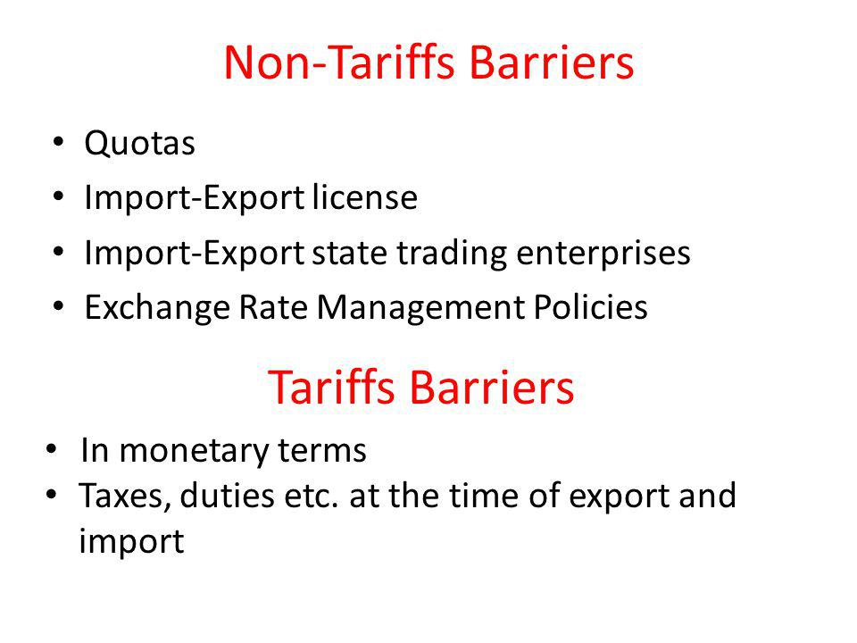 Non-Tariffs Barriers Quotas Import-Export license Import-Export state trading enterprises Exchange Rate Management Policies Tariffs Barriers In monetary terms Taxes, duties etc.