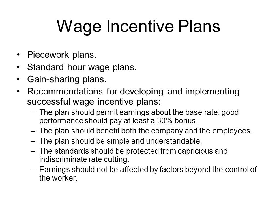 Wage Incentive Plans Piecework plans. Standard hour wage plans. Gain-sharing plans. Recommendations for developing and implementing successful wage in
