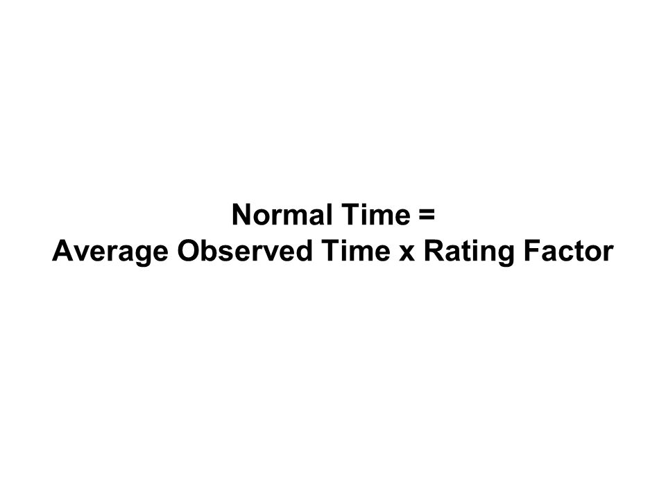 Normal Time = Average Observed Time x Rating Factor