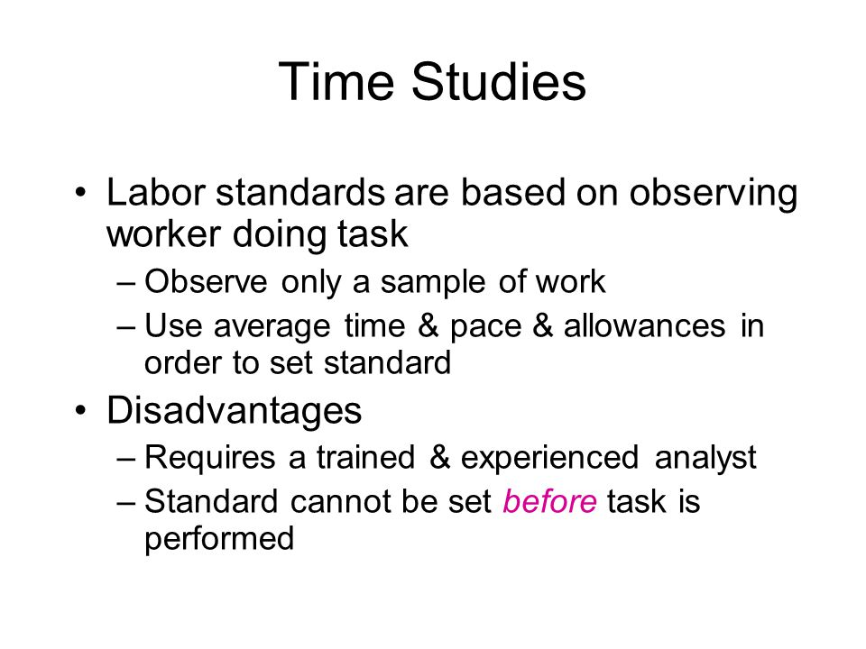 Labor standards are based on observing worker doing task –Observe only a sample of work –Use average time & pace & allowances in order to set standard