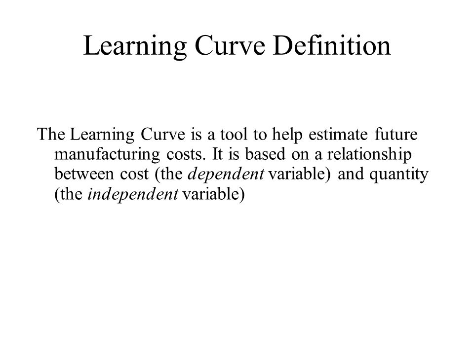 Learning Curve Definition The Learning Curve is a tool to help estimate future manufacturing costs. It is based on a relationship between cost (the de