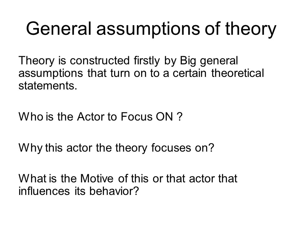 General assumptions of theory Theory is constructed firstly by Big general assumptions that turn on to a certain theoretical statements. Who is the Ac