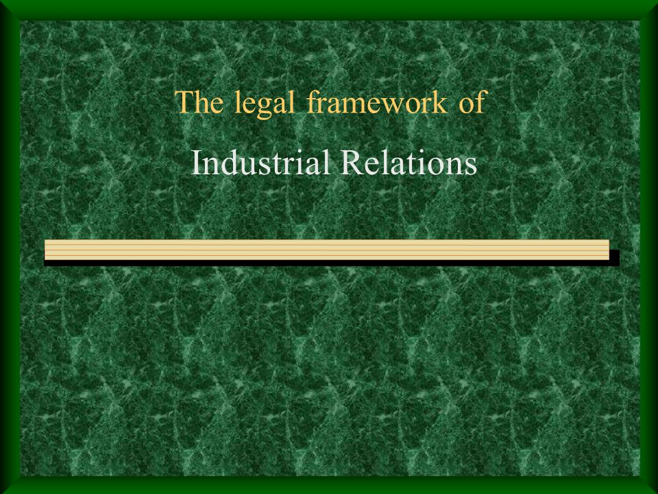 The legal framework of Industrial Relations