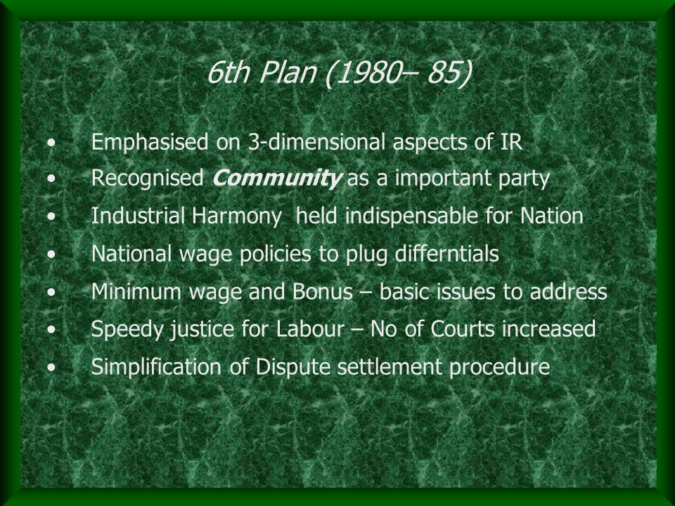 6th Plan (1980– 85) Emphasised on 3-dimensional aspects of IR Recognised Community as a important party Industrial Harmony held indispensable for Nati