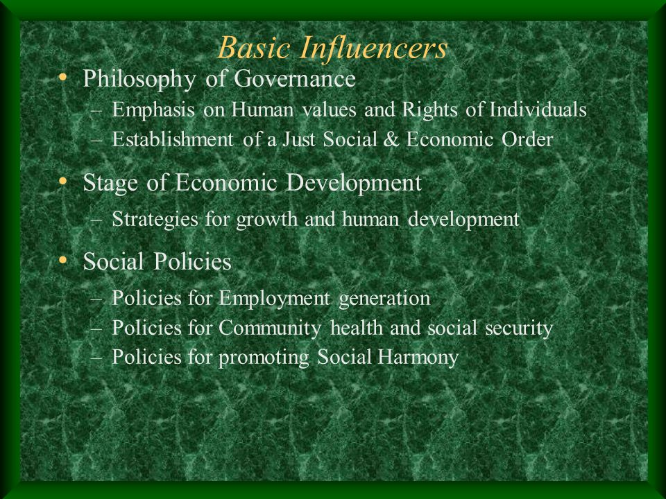 Basic Influencers Philosophy of Governance –Emphasis on Human values and Rights of Individuals –Establishment of a Just Social & Economic Order Stage