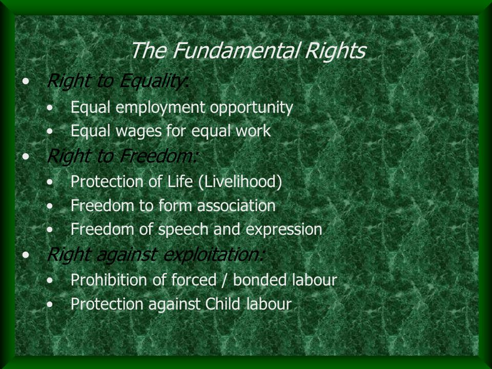 Right to Equality: Equal employment opportunity Equal wages for equal work Right to Freedom: Protection of Life (Livelihood) Freedom to form association Freedom of speech and expression Right against exploitation: Prohibition of forced / bonded labour Protection against Child labour The Fundamental Rights