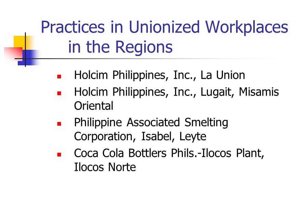 Practices in Unionized Workplaces in the Regions Holcim Philippines, Inc., La Union Holcim Philippines, Inc., Lugait, Misamis Oriental Philippine Associated Smelting Corporation, Isabel, Leyte Coca Cola Bottlers Phils.-Ilocos Plant, Ilocos Norte