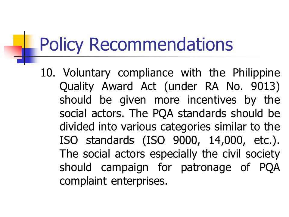 Policy Recommendations 10. Voluntary compliance with the Philippine Quality Award Act (under RA No.