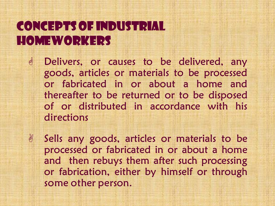 Concepts of Industrial Homeworkers  Delivers, or causes to be delivered, any goods, articles or materials to be processed or fabricated in or about a