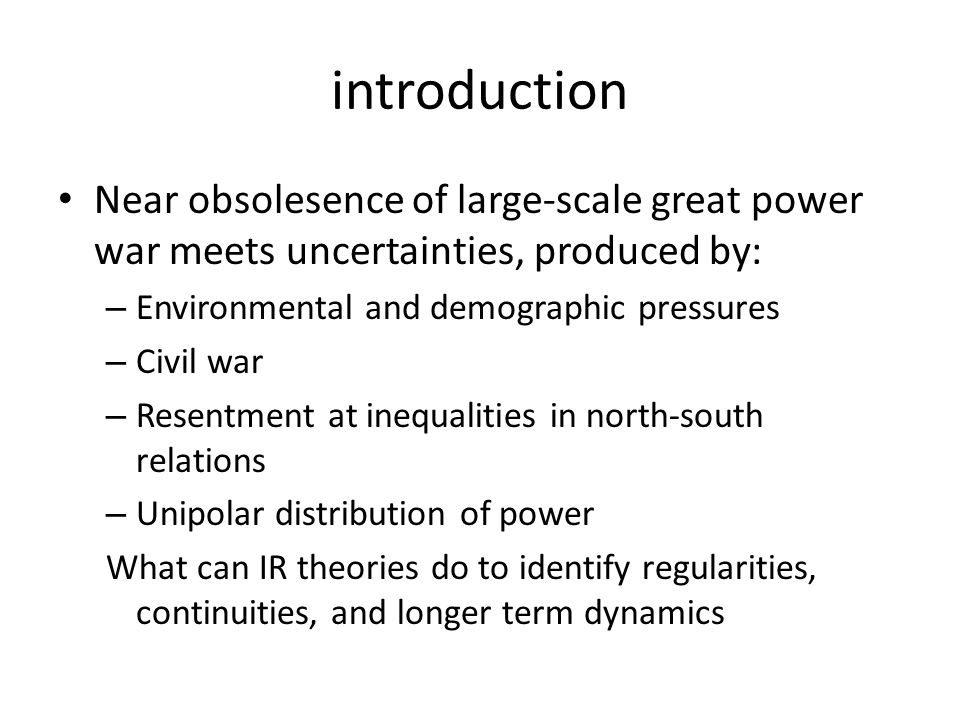 introduction Near obsolesence of large-scale great power war meets uncertainties, produced by: – Environmental and demographic pressures – Civil war –