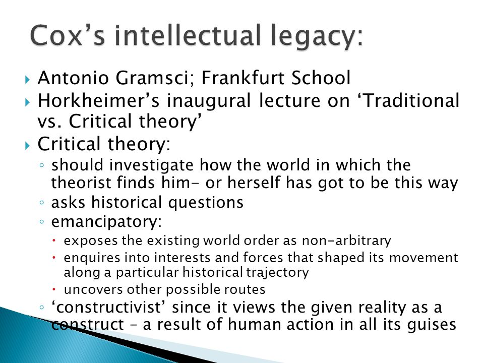 Antonio Gramsci; Frankfurt School  Horkheimer's inaugural lecture on 'Traditional vs. Critical theory'  Critical theory: ◦ should investigate how