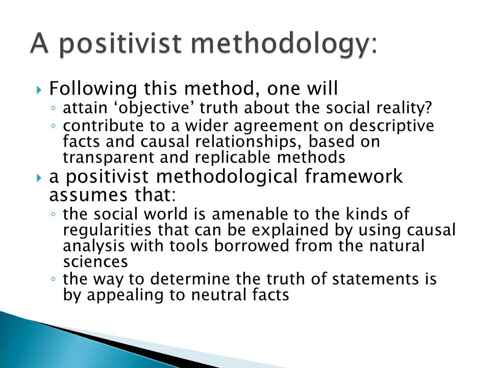  Following this method, one will ◦ attain 'objective' truth about the social reality? ◦ contribute to a wider agreement on descriptive facts and caus