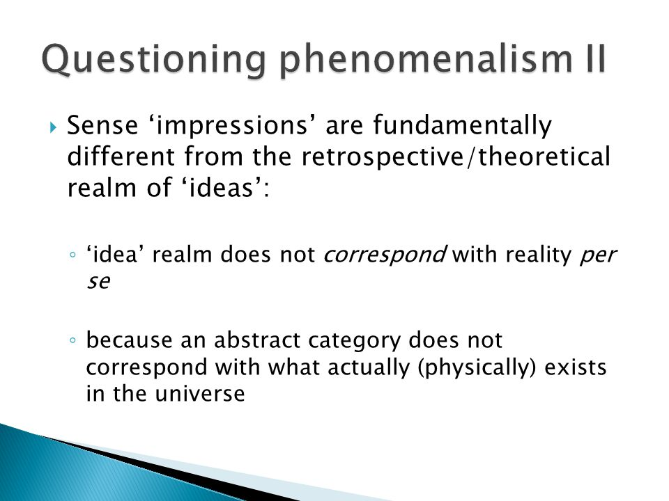  Sense 'impressions' are fundamentally different from the retrospective/theoretical realm of 'ideas': ◦ 'idea' realm does not correspond with reality