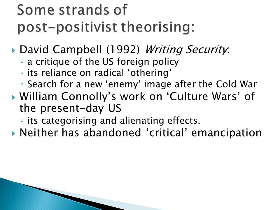  David Campbell (1992) Writing Security: ◦ a critique of the US foreign policy ◦ its reliance on radical 'othering' ◦ Search for a new 'enemy' image