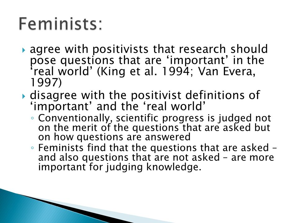  agree with positivists that research should pose questions that are 'important' in the 'real world' (King et al. 1994; Van Evera, 1997)  disagree w