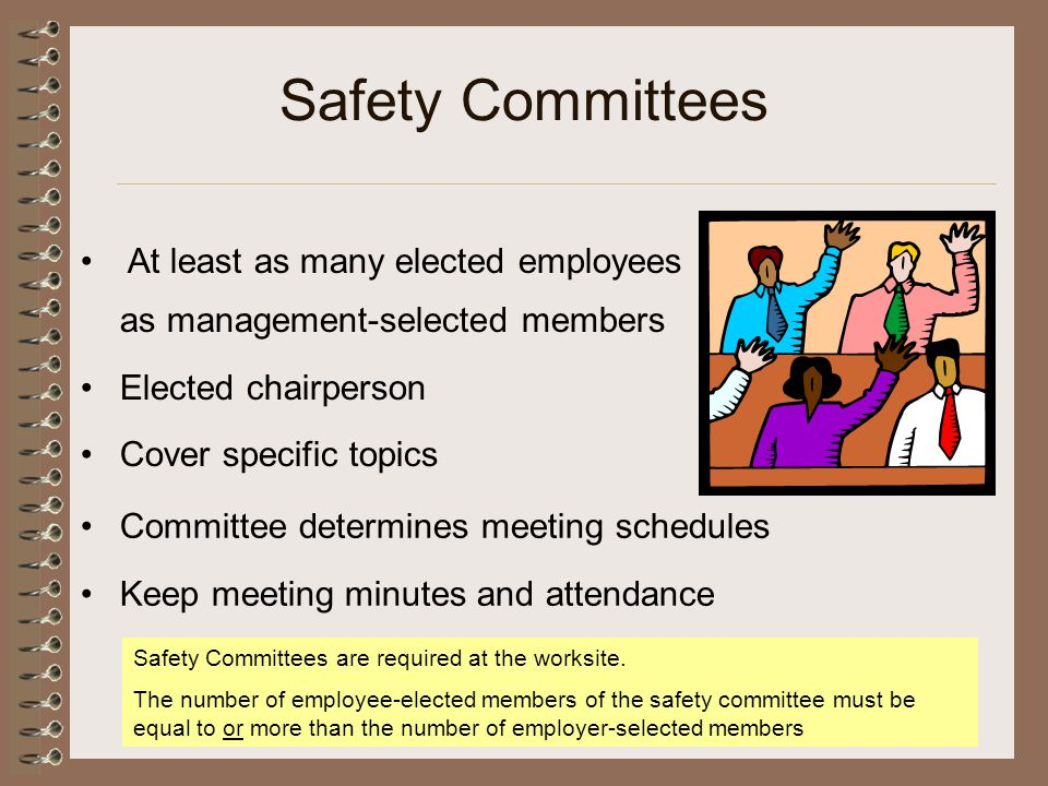 Safety Committees Committee determines meeting schedules Keep meeting minutes and attendance Safety Committees are required at the worksite. The numbe