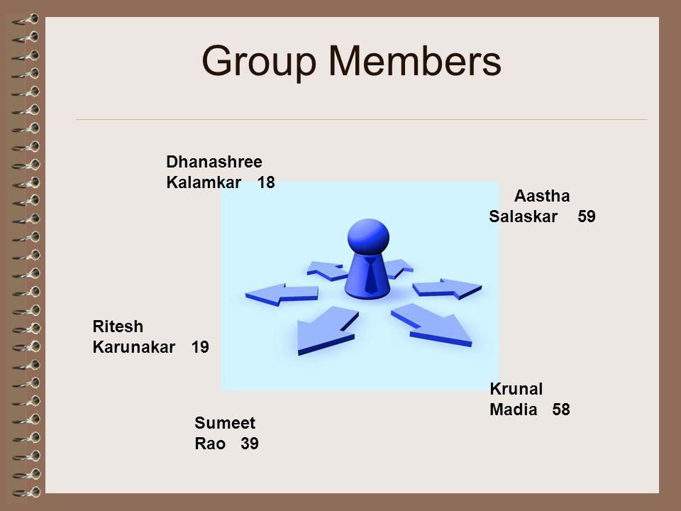 Group Members Sumeet Rao 39 Aastha Salaskar 59 Krunal Madia 58 Dhanashree Kalamkar 18 Ritesh Karunakar 19