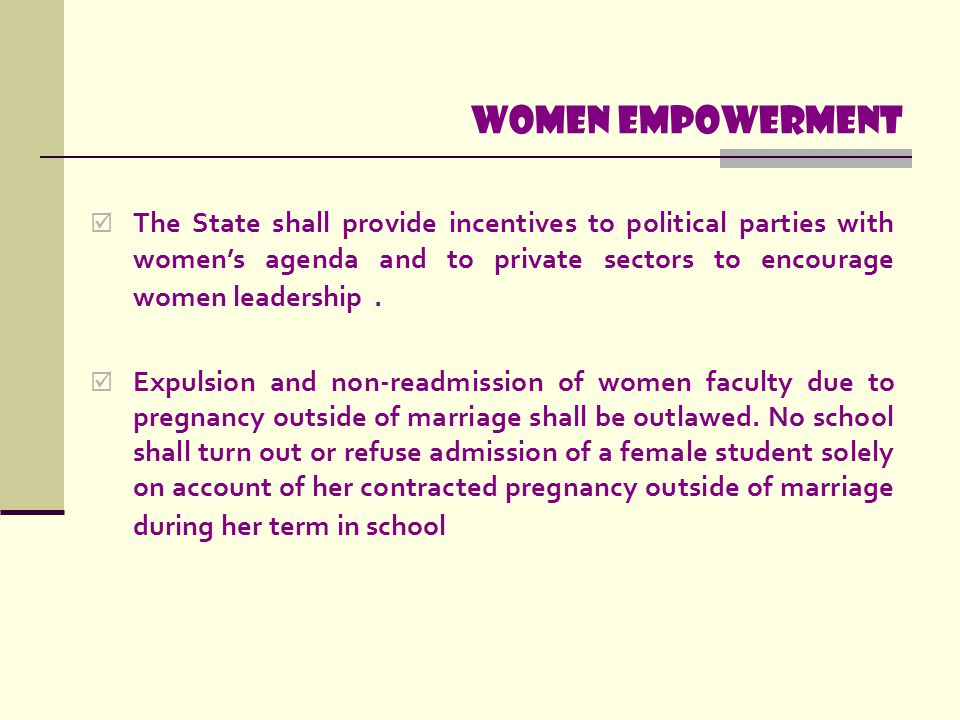 Women empowerment  The State shall provide incentives to political parties with women's agenda and to private sectors to encourage women leadership.