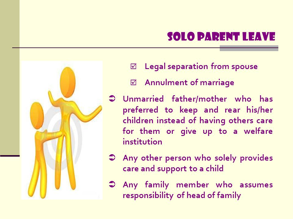 Solo parent leave  Unmarried father/mother who has preferred to keep and rear his/her children instead of having others care for them or give up to a