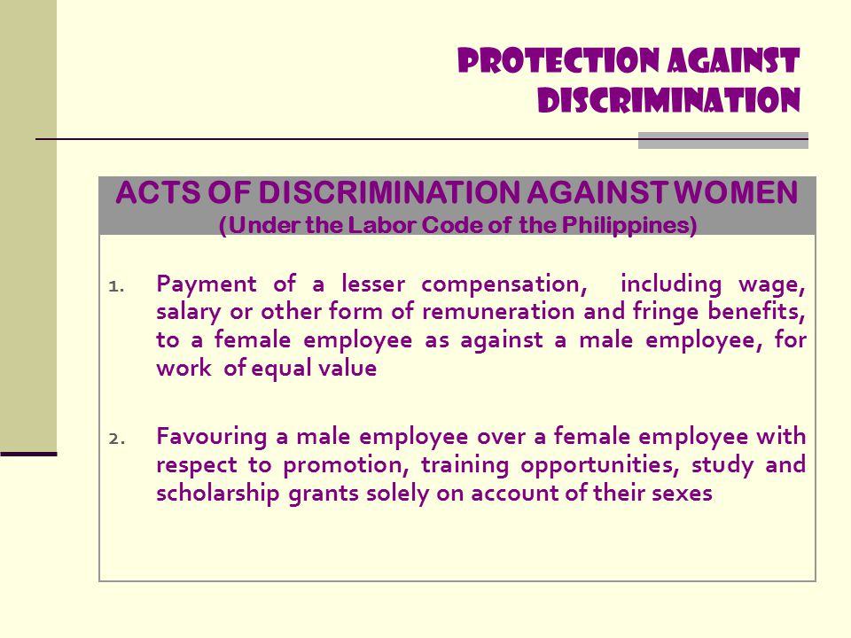 Protection Against discrimination 1. Payment of a lesser compensation, including wage, salary or other form of remuneration and fringe benefits, to a