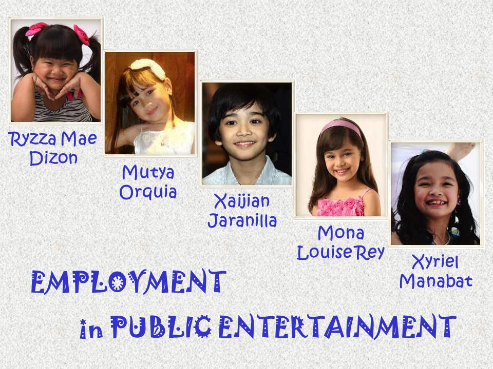 Ryzza Mae Dizon Mutya Orquia Xaijian Jaranilla Mona Louise Rey Xyriel Manabat EMPLOYMENT in PUBLIC ENTERTAINMENT