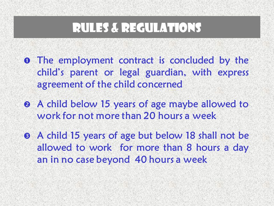  The employment contract is concluded by the child's parent or legal guardian, with express agreement of the child concerned  A child below 15 years