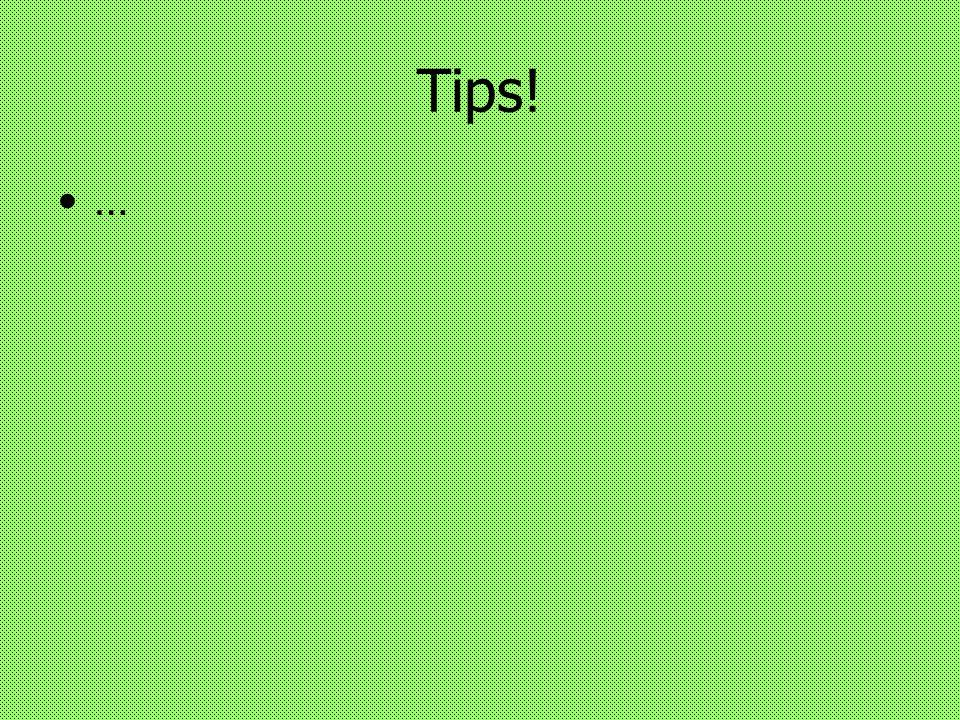 Tips! …