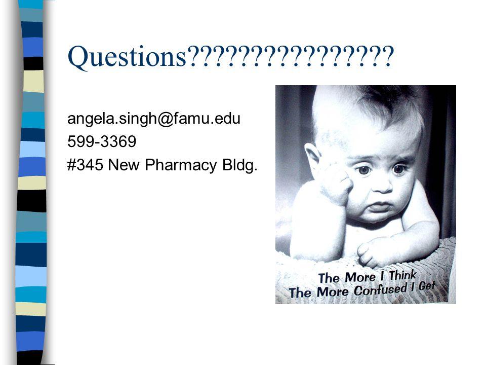 Questions???????????????? angela.singh@famu.edu 599-3369 #345 New Pharmacy Bldg.