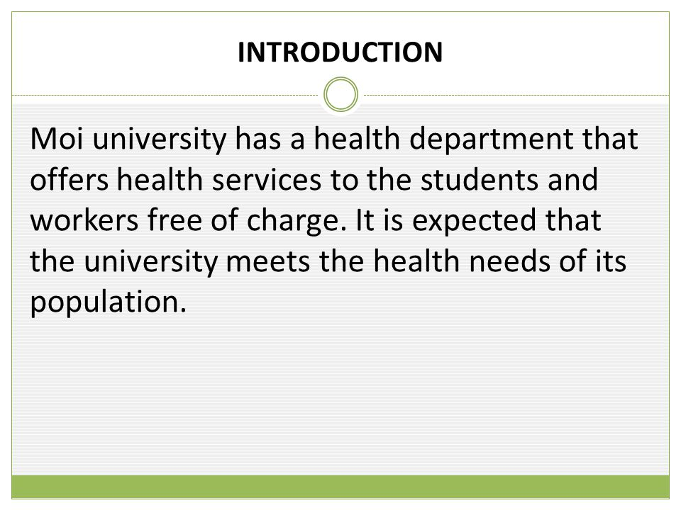 INTRODUCTION Moi university has a health department that offers health services to the students and workers free of charge.