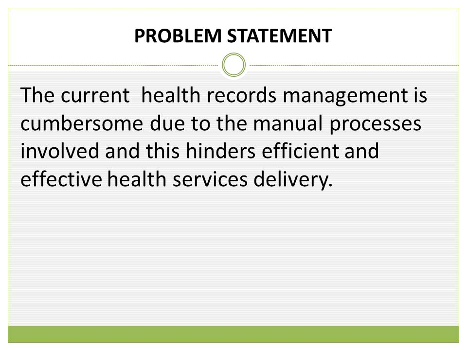 PROJECT AIM The project aims to enhance effective and efficient health services by computerizing the health records management in terms of recording, storing and retrieval.