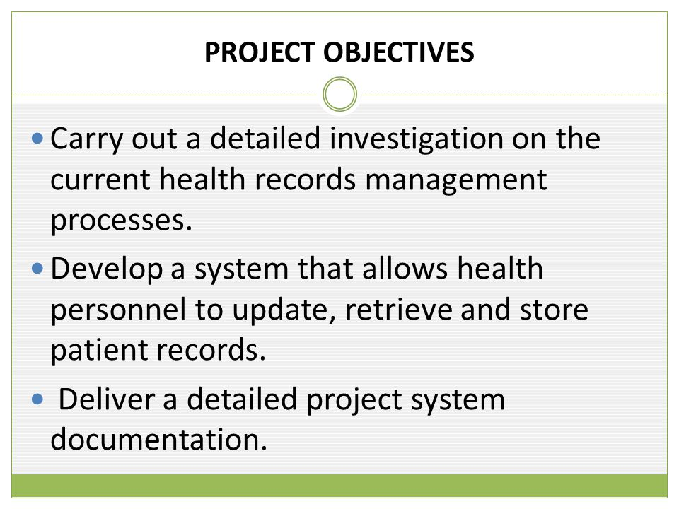 PROJECT OBJECTIVES Carry out a detailed investigation on the current health records management processes.