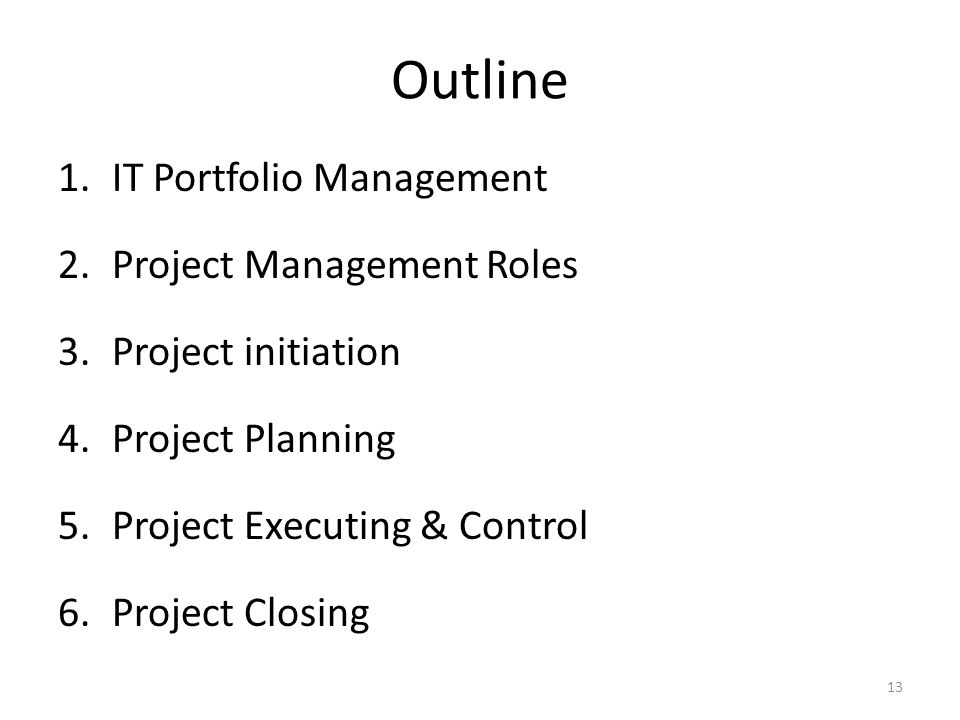 Outline 1.IT Portfolio Management 2.Project Management Roles 3.Project initiation 4.Project Planning 5.Project Executing & Control 6.Project Closing 13