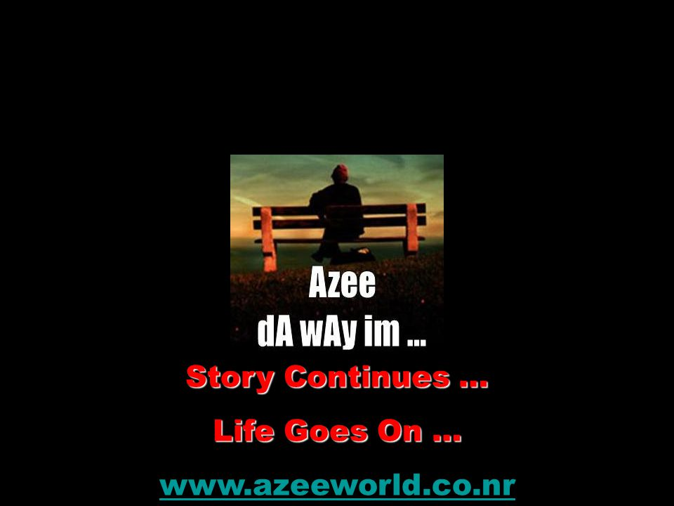 Story Continues … Life Goes On … www.azeeworld.co.nr