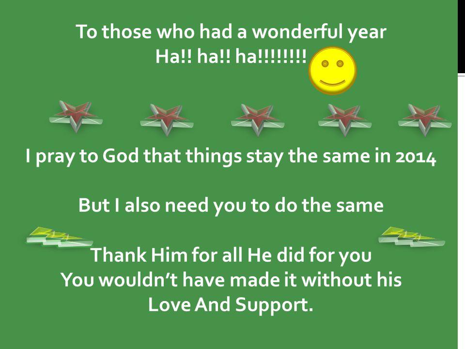 To those who had a wonderful year Ha!. ha!. ha!!!!!!!.