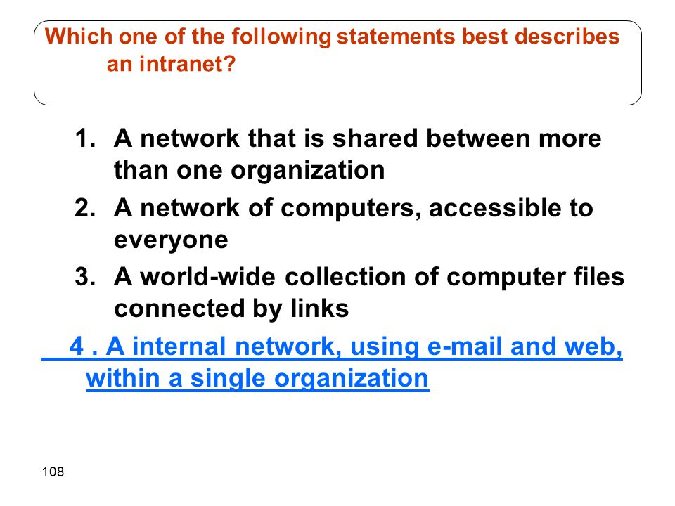 108 1.A network that is shared between more than one organization 2.A network of computers, accessible to everyone 3.A world-wide collection of comput