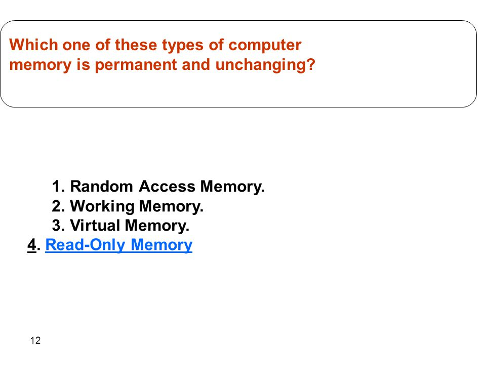 12 1.Random Access Memory. 2.Working Memory. 3.Virtual Memory.