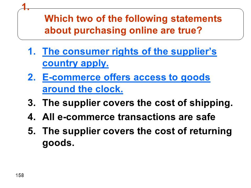 158 1. Which two of the following statements about purchasing online are true.
