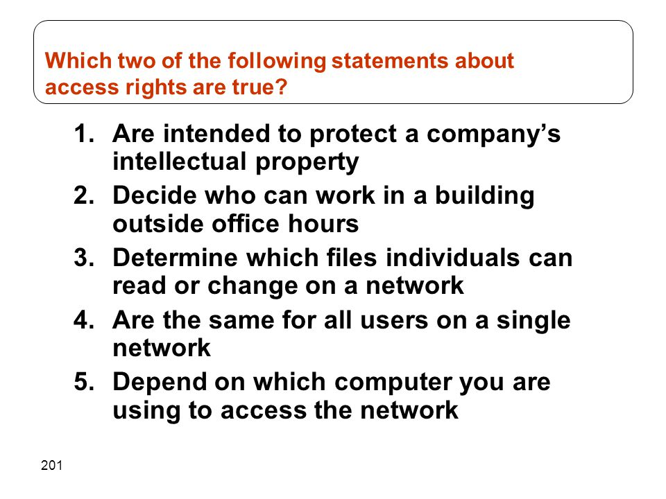 201 1.Are intended to protect a company's intellectual property 2.Decide who can work in a building outside office hours 3.Determine which files indiv