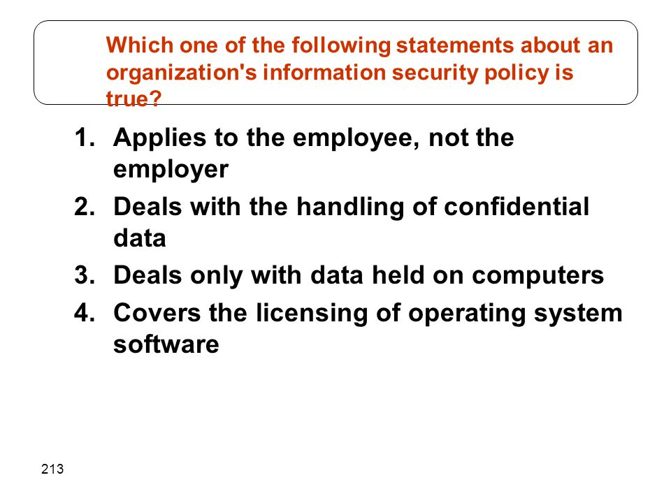 213 1.Applies to the employee, not the employer 2.Deals with the handling of confidential data 3.Deals only with data held on computers 4.Covers the l